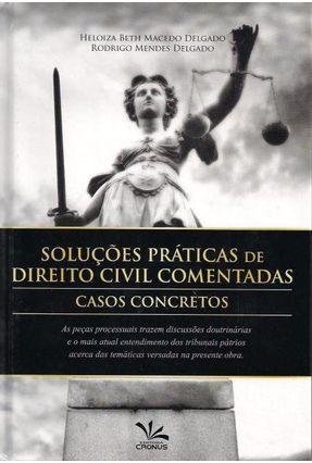 Soluções Práticas de Direito Civil Comentadas - Casos Concretos - Delgado,Heloiza Beth Macedo Delgado,Rodrigo Mendes pdf epub