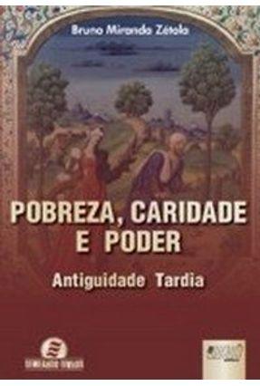 Pobreza , Caridade e Poder - Antiguidade Tardia - Zétola,Bruno Miranda   Tagrny.org