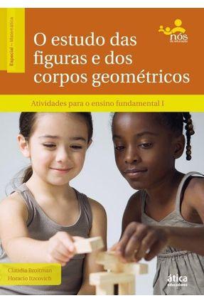 O Estudo Das Figuras e Dos Corpos Geométricos - Atividades Para o Ensino Fundamental I - BROITMAN ,CLAUDIA ITZCOVICH ,HORACIO   Tagrny.org