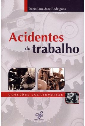 Acidentes do Trabalho - Questões Controversas - Rodrigues,Decio Luiz Jose | Tagrny.org