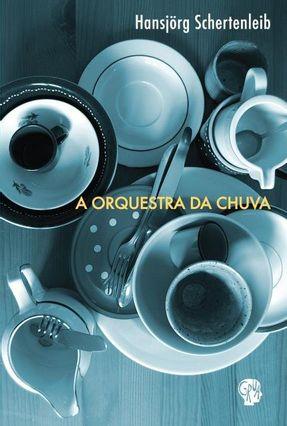 A Orquestra da Chuva - Schertenleib,Hansjörg Schertenleib,Hansjörg | Hoshan.org