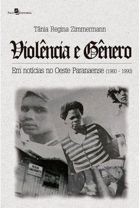 Violência E Gênero Em Notícias No Oeste Paranaense - Tânia Regina Zimmermann | Hoshan.org