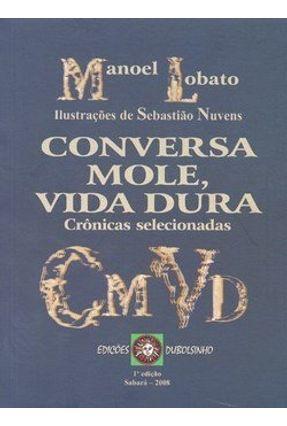 Conversa Mole, Vida Dura - Crônicas Selecionadas - Lobato,Manoel pdf epub