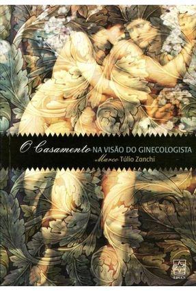 O Casamento na Visão do Ginecologista - Zanchi,Marco Túlio | Tagrny.org