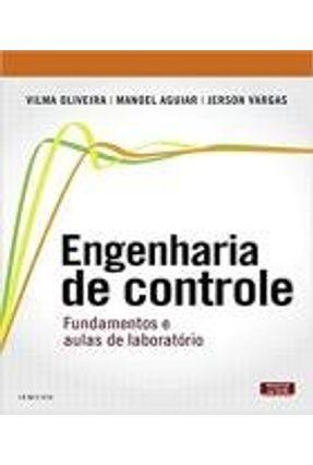 Engenharia de Controle - Fundamentos e Aula de Laboratório - Oliveira,Vilma Aguiar,Manoel Vargas,Jerson | Tagrny.org