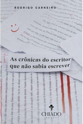 As Crônicas Do Escritor Que Não Sabia Escrever - Carneiro,Rodrigo pdf epub