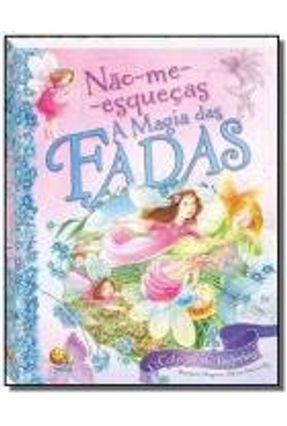 Não-Me-Esqueças - A Magia Das Fadas - MacCarthy,Patricia | Hoshan.org