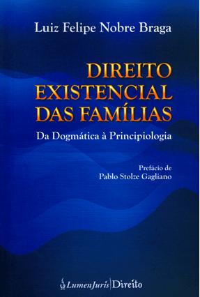 Direito Existencial Das Famílias - da Dogmática À Principiologia - Braga,Luiz Felipe Nobre pdf epub