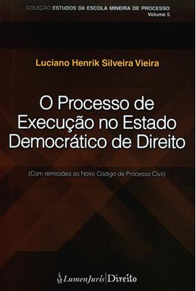Processo de Execução No Estado Democrático de Direito - Vieira,Luciano Henrik Silveira pdf epub
