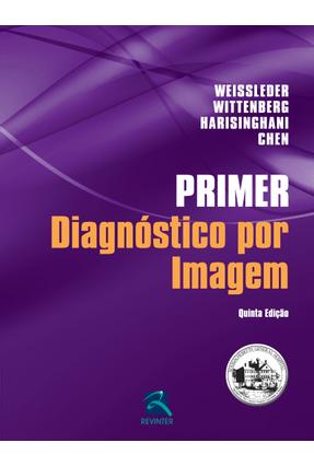 Primer Diagnóstico Por Imagem - 5ª Ed. 2014 - Weissleder,Ralph Wittenberg,Jack Harisinghani,Mukesh G.   Hoshan.org