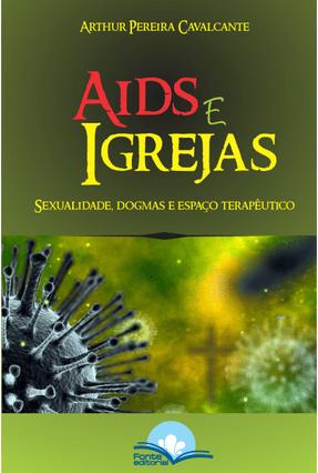 Aids e Igrejas - Sexualidade, Dogmas e Espaço Terapêutico - Cavalcante,Arthur Pereira | Hoshan.org