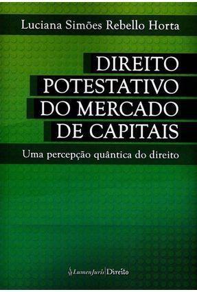 Direito Potestativo do Mercado de Capitais - Uma Percepção Quântica do Direito - Horta,Luciana Simões Rebello | Hoshan.org