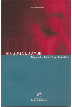 Edição antiga - Alquimia do Amor - Novaes,Adenauer   Hoshan.org
