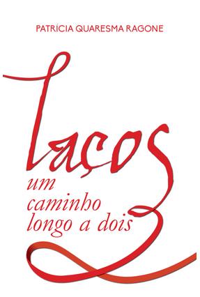 Laços - Um Caminho Longo A Dois - Ragone,Patricia Quaresma | Hoshan.org