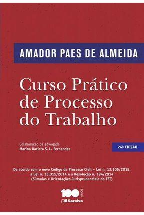 Curso Prático de Processo do Trabalho - 24ª Ed. 2015 - Almeida,Amador Paes De | Tagrny.org
