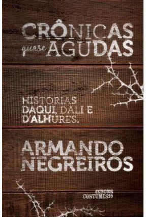 Crônicas Quase Agudas - Negreiros,Armando | Hoshan.org