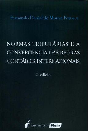 Normas Tributárias e A Convergência Das Regras Contábeis Internacionais - 2ª Ed. 2015 - Fonseca,Fernando Daniel De Moura   Nisrs.org