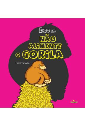 Enio Em Não Alimente o Gorila - Francato,Eric   Nisrs.org