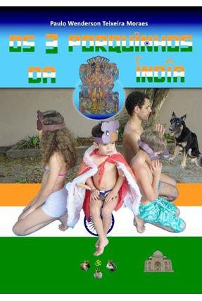 Os Três Porquinhos da Índia - Moraes,Paulo Wenderson Teixeira | Tagrny.org