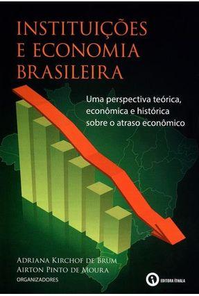Instituições e Economia Brasileira - Moura,Airton Pinto De Brum,Adriana Kirchof De | Tagrny.org