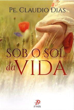 Sob o Sol da Vida - Dias,Padre Claudio   Nisrs.org