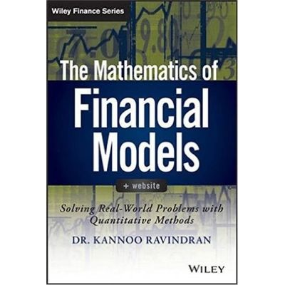The Mathematics Of Financial Models - Solving Real-World Problems With Quantitative Methods