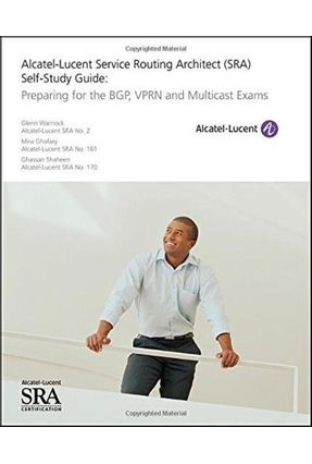 SRA Self-Study Guide: Preparing for the BGP Alcatel-Lucent Service Routing Architect VPRN and Multicast Exams
