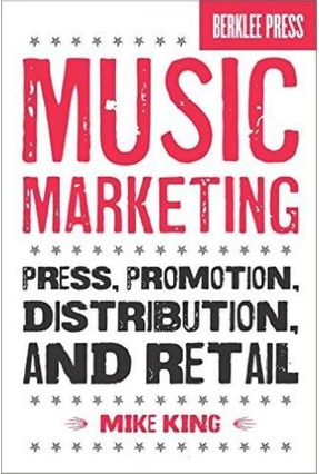 Music Marketing  Press - Promotion - Distribution - And Retail - King,Mike | Hoshan.org