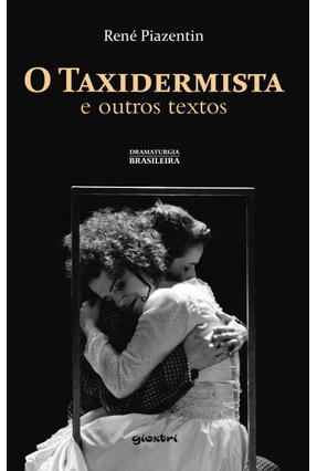O Taxidermista e Outros Textos - Col. Dramaturgia Brasileira - Piazentin,René pdf epub