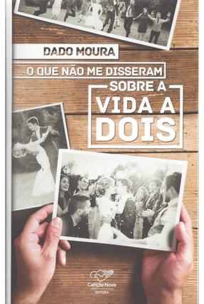 O Que Não Me Disseram Sobre A Vida A Dois - Moura,Dado | Tagrny.org
