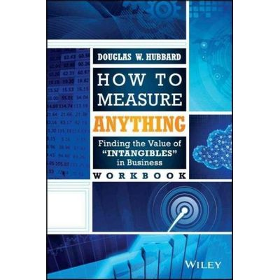"How To Measure Anything Workbook - Finding The Value Of ""Intangibles"" In Business"