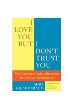 I Love You But I Don't Trust You - Kirshenbaum,Mira   Hoshan.org