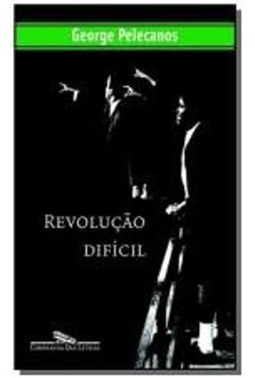 Revolução Difícil - Pelecanos,George P. | Hoshan.org