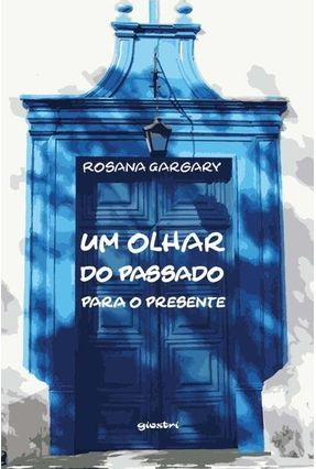 Um Olhar Do Passado Para O Presente - Rosana Gargary | Hoshan.org