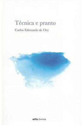Técnica e Pranto - Ory,Carlos Edmundo De   Nisrs.org