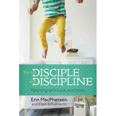 Put The Disciple Into Discipline - Parenting With Love And Limits