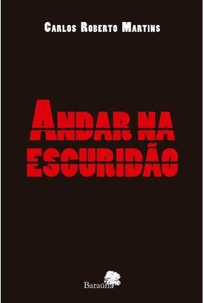 Andar na Escuridão - Martins,Carlos Roberto | Nisrs.org