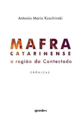 Mafra Catarinense - A Região Do Contestado - Koschinski,Antonio Mario pdf epub