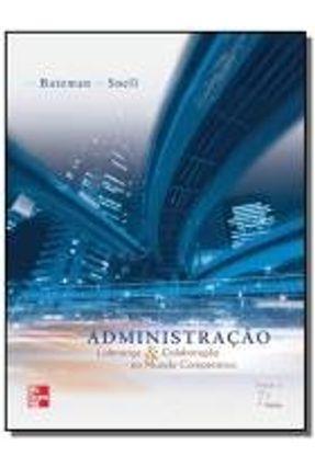 Administração - Liderança e Colaboração no Mundo Competitivo - 7ª Ed. - Snell,Scott A. Bateman,Thomas S. | Hoshan.org