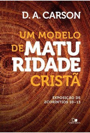 Um Modelo de Maturidade Cristã - Exposição de 2Corítios 10-13 - Carson,D. A. pdf epub
