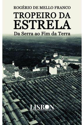 Tropeiro Da Estrela - Da Serra Ao Fim Da Terra - Franco,Rogério De Mello | Hoshan.org