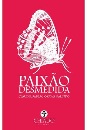 Paixão Desmedida - Galindo,Cláudia Sabbag Ozawa | Nisrs.org