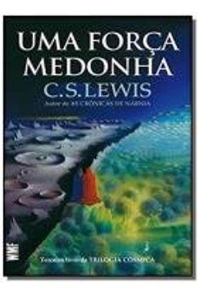 Uma Força Medonha - Terceiro Livro da Trilogia Cósmica - Lewis,C. S. | Hoshan.org