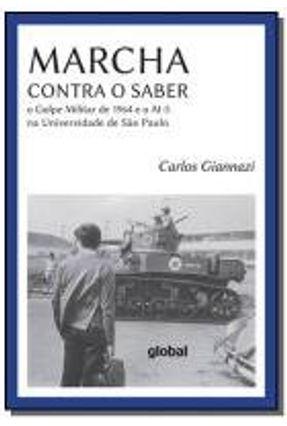 Marcha Contra o Saber - o Golpe Militar de 1964 e o Ai-5 na Universidade de São Paulo