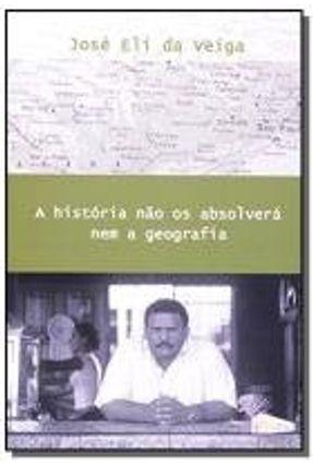 A História Não os Absolverá Nem a Geografia - Veiga,Jose Eli | Hoshan.org