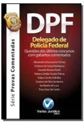 Delegado de Polícia Federal -  Questões Dos Últimos Concursos Com Gabaritos Comentados