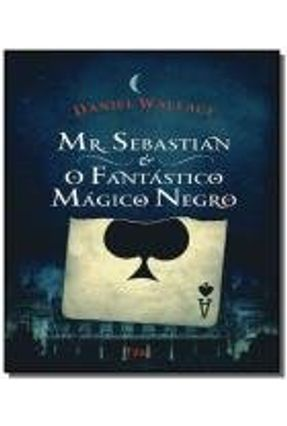 Mr. Sebastian e o Fantástico Mágico Negro - Wallace,Daniel | Hoshan.org