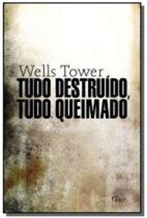 Tudo Destruído, Tudo Queimado - Tower,Wells pdf epub