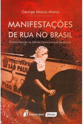 Manifestações de Rua No Brasil - Criminalização No Estado Constitucional de Direito - Matos,George Mazza | Hoshan.org