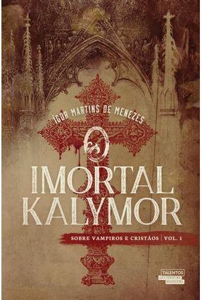 O Imortal Kalymor - Sobre Vampiros e Cristãos - Vol. 1 - Menezes,Ígor Martins De | Hoshan.org
